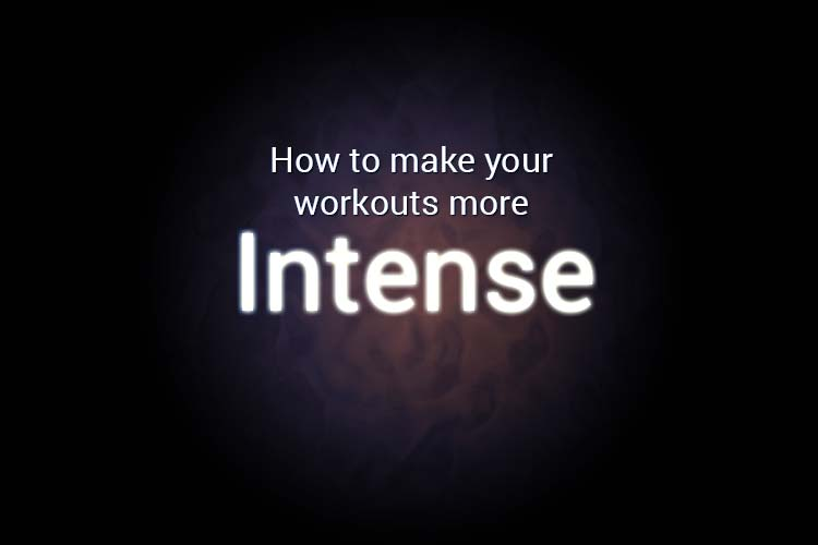 How to make your workouts more intense
